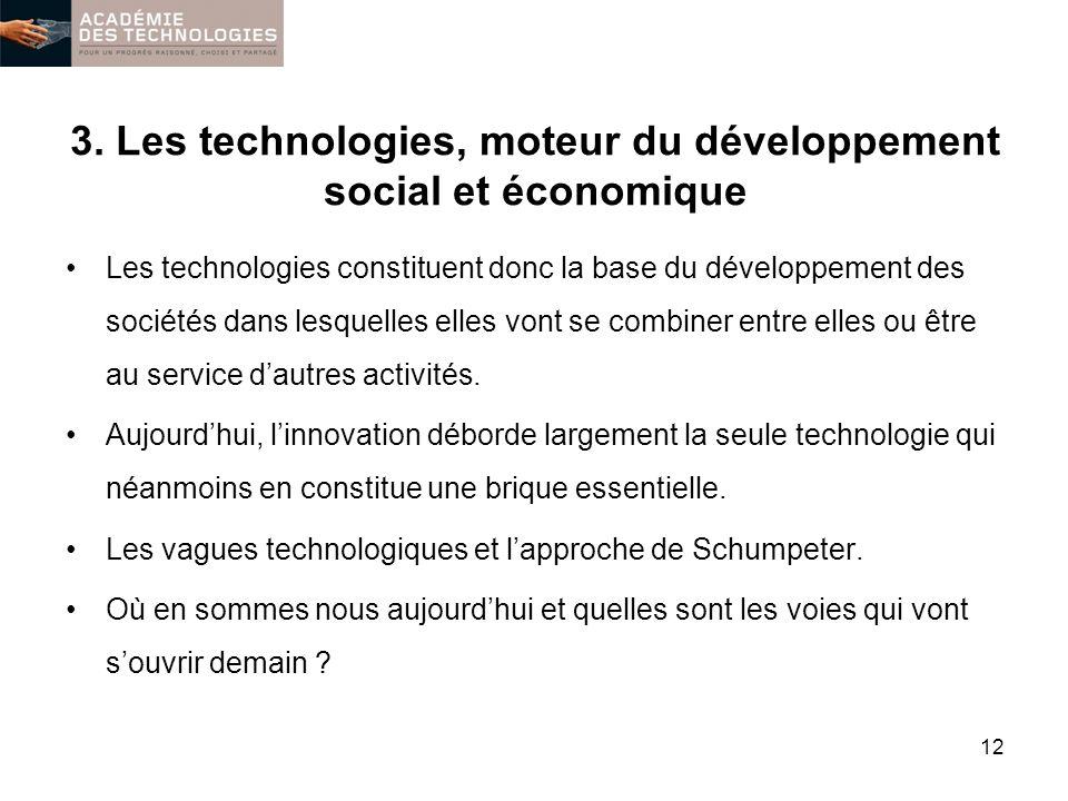 3. Les technologies, moteur du développement social et économique Les technologies constituent donc la base du développement des sociétés dans lesquel