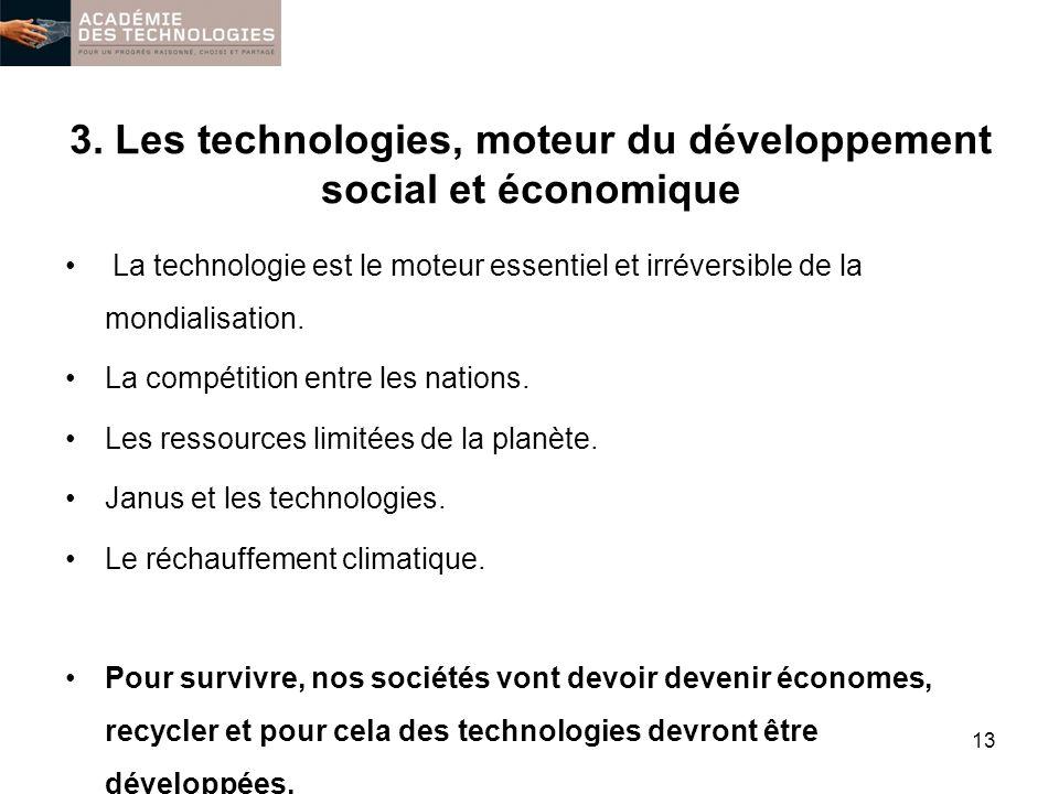 3. Les technologies, moteur du développement social et économique La technologie est le moteur essentiel et irréversible de la mondialisation. La comp