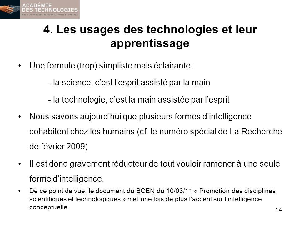 4. Les usages des technologies et leur apprentissage Une formule (trop) simpliste mais éclairante : - la science, cest lesprit assisté par la main - l