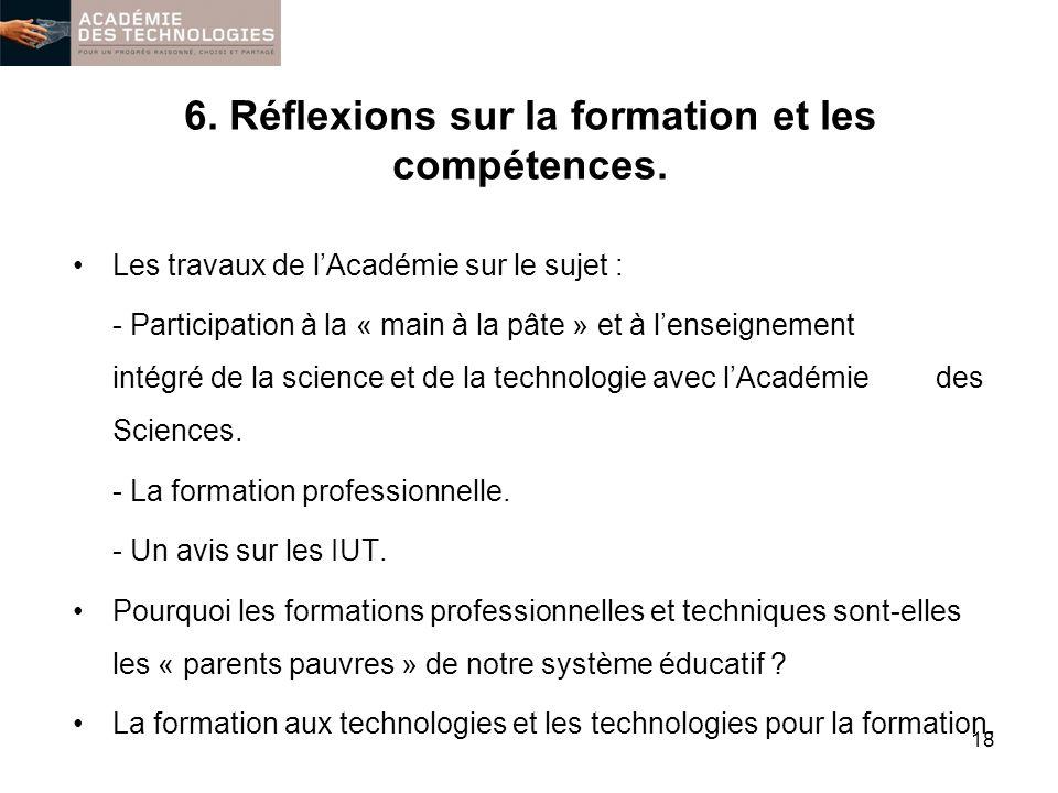 6. Réflexions sur la formation et les compétences. Les travaux de lAcadémie sur le sujet : - Participation à la « main à la pâte » et à lenseignement