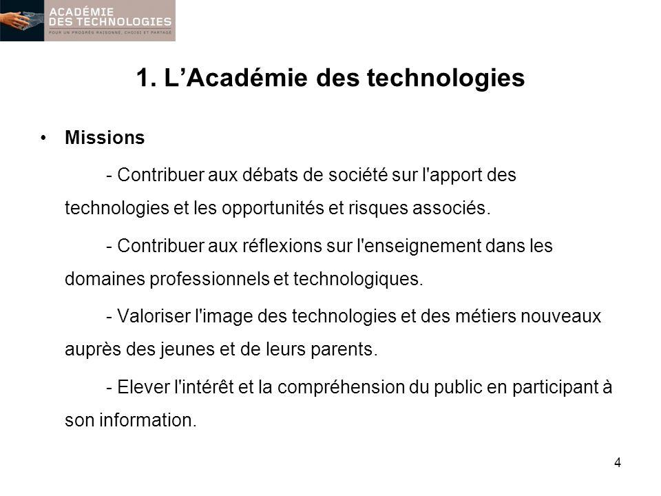 1. LAcadémie des technologies Missions - Contribuer aux débats de société sur l'apport des technologies et les opportunités et risques associés. - Con