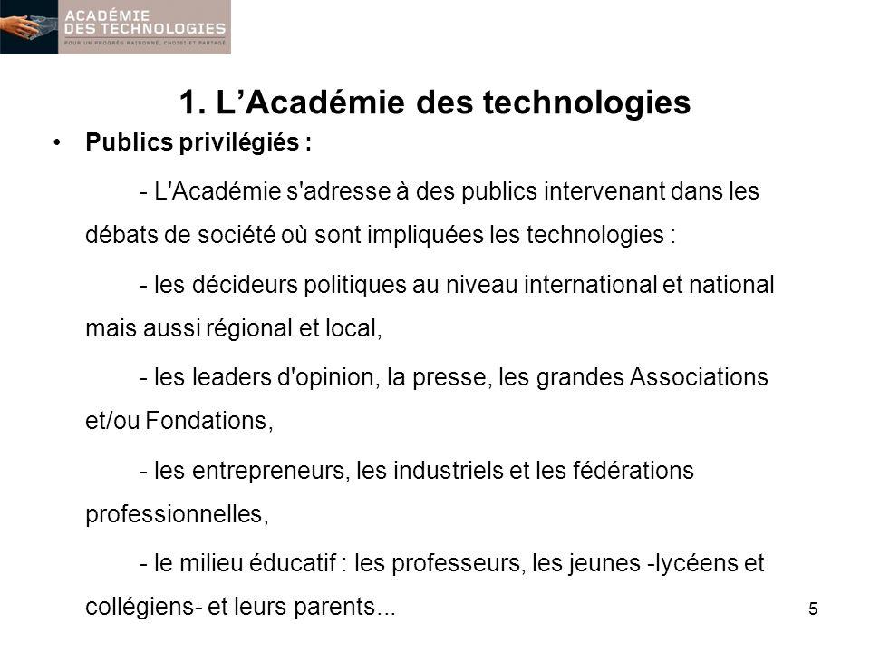 1. LAcadémie des technologies Publics privilégiés : - L'Académie s'adresse à des publics intervenant dans les débats de société où sont impliquées les