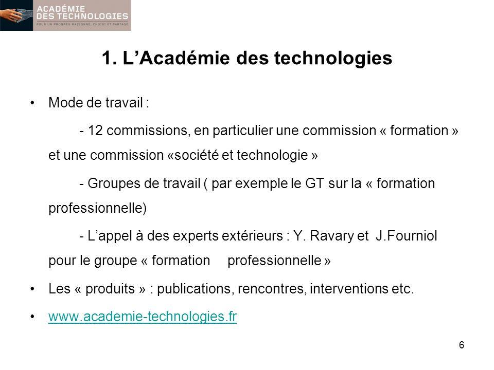 1. LAcadémie des technologies Mode de travail : - 12 commissions, en particulier une commission « formation » et une commission «société et technologi