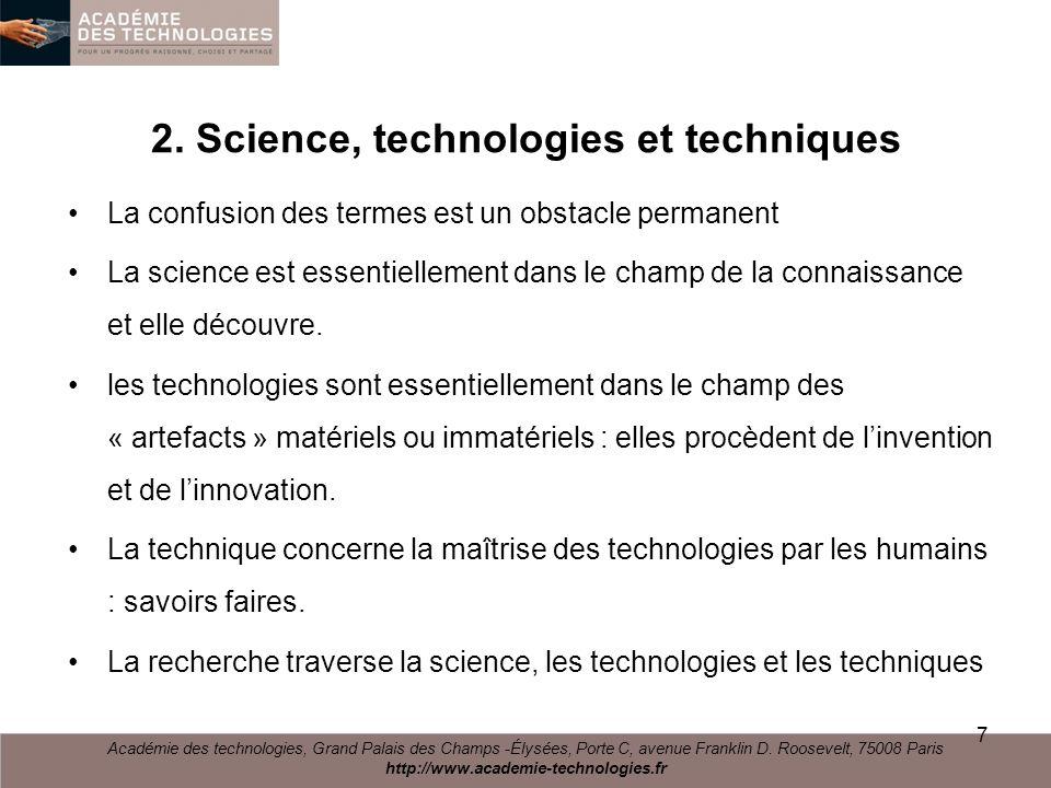 2. Science, technologies et techniques La confusion des termes est un obstacle permanent La science est essentiellement dans le champ de la connaissan