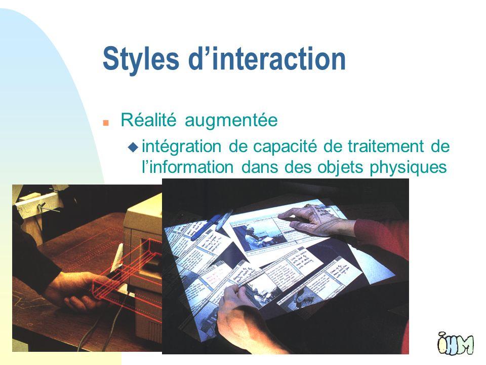 26 Styles dinteraction n Réalité augmentée u intégration de capacité de traitement de linformation dans des objets physiques