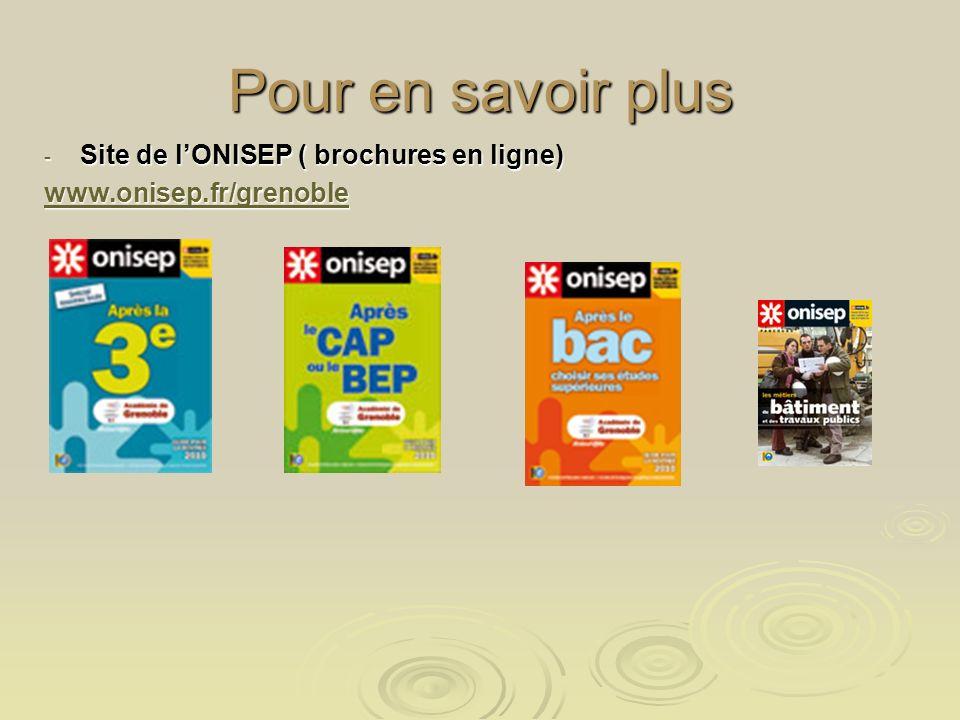 Pour en savoir plus - Site de lONISEP ( brochures en ligne) www.onisep.fr/grenoble