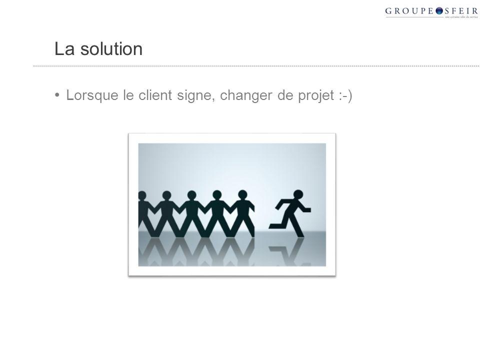 La solution Lorsque le client signe, changer de projet :-)