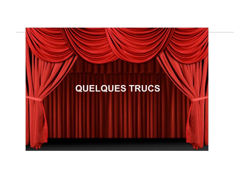 QUELQUES TRUCS