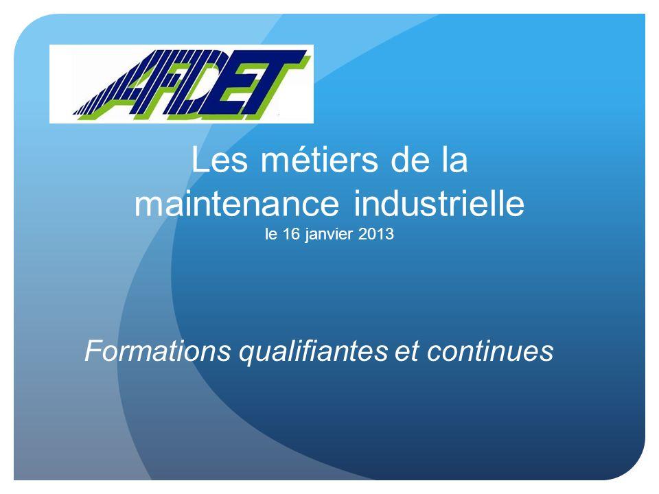 Les métiers de la maintenance industrielle le 16 janvier 2013 Formations qualifiantes et continues