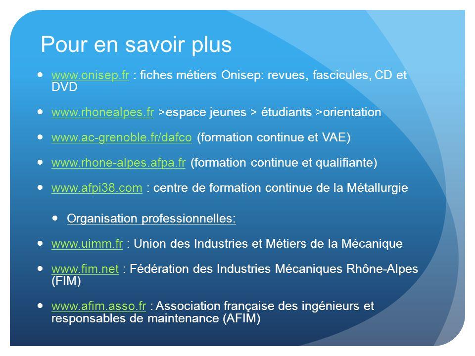 Pour en savoir plus www.onisep.fr : fiches métiers Onisep: revues, fascicules, CD et DVD www.onisep.fr www.rhonealpes.fr >espace jeunes > étudiants >o
