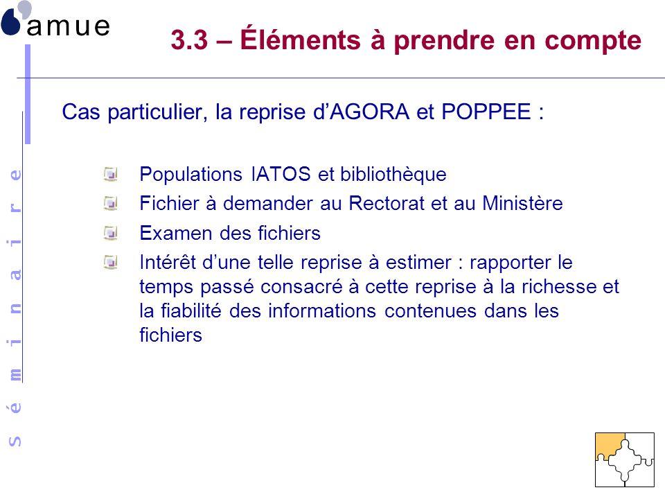 S é m i n a i r e Cas particulier, la reprise dAGORA et POPPEE : Populations IATOS et bibliothèque Fichier à demander au Rectorat et au Ministère Exam