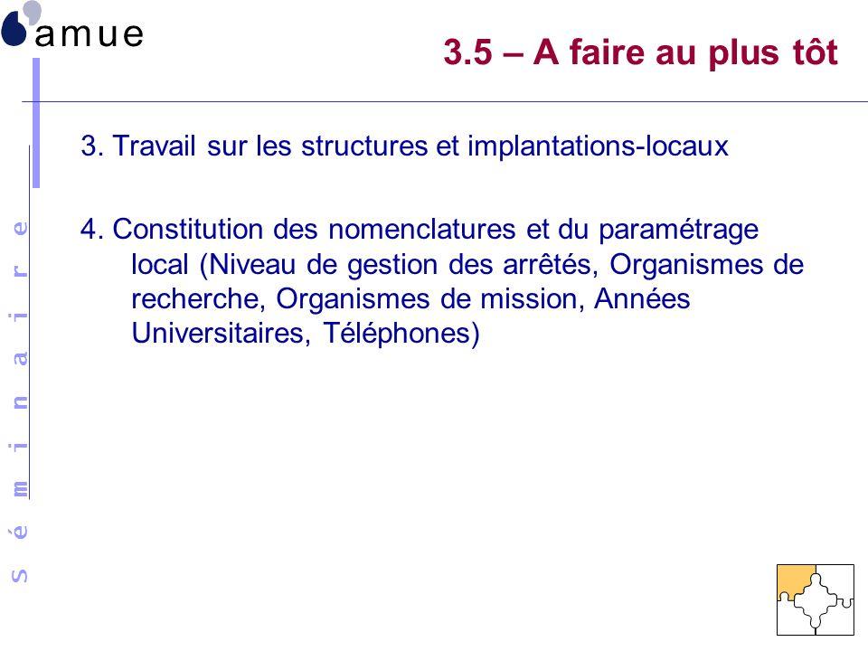 S é m i n a i r e 3. Travail sur les structures et implantations-locaux 4. Constitution des nomenclatures et du paramétrage local (Niveau de gestion d