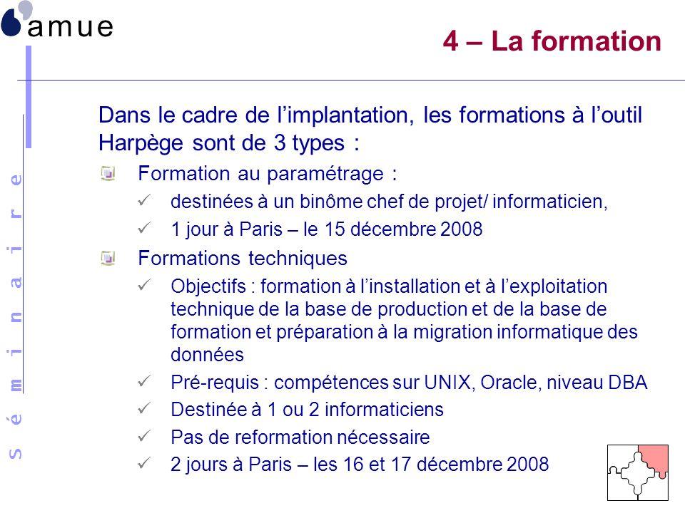 S é m i n a i r e Dans le cadre de limplantation, les formations à loutil Harpège sont de 3 types : Formation au paramétrage : destinées à un binôme c