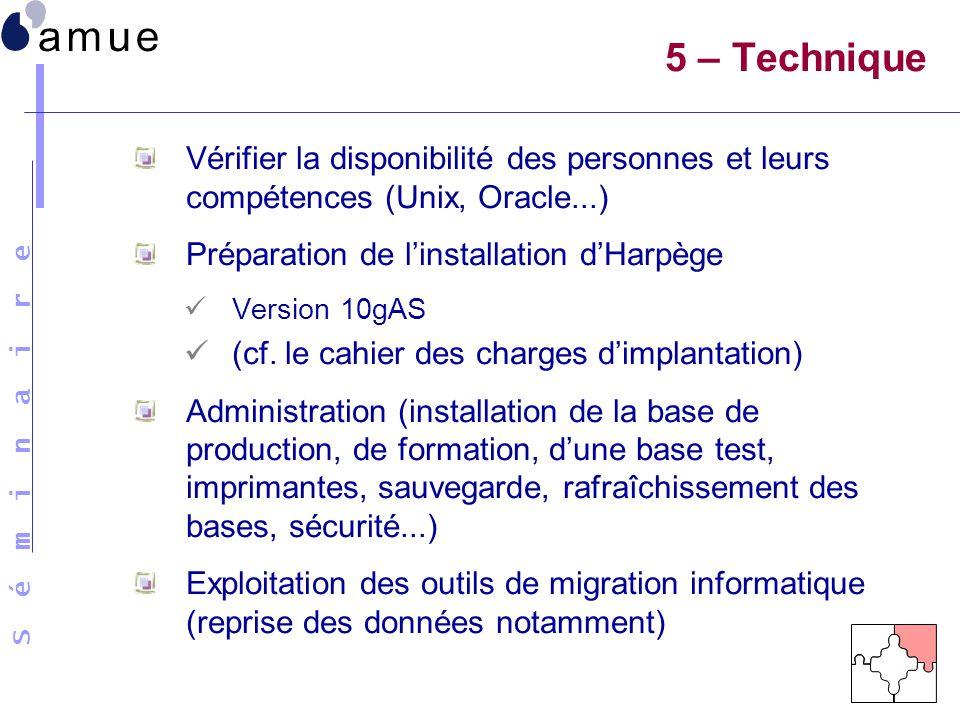 S é m i n a i r e Vérifier la disponibilité des personnes et leurs compétences (Unix, Oracle...) Préparation de linstallation dHarpège Version 10gAS (