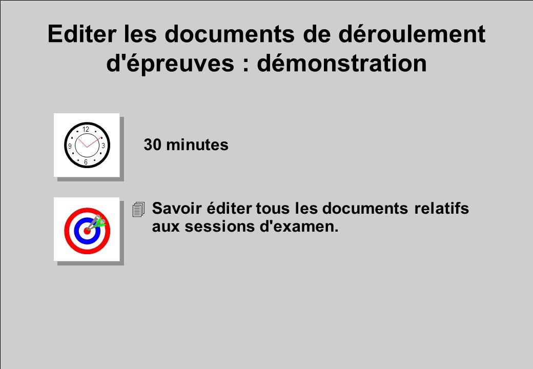 Editer les documents de déroulement d'épreuves : démonstration 12 6 3 9 30 minutes 4Savoir éditer tous les documents relatifs aux sessions d'examen.