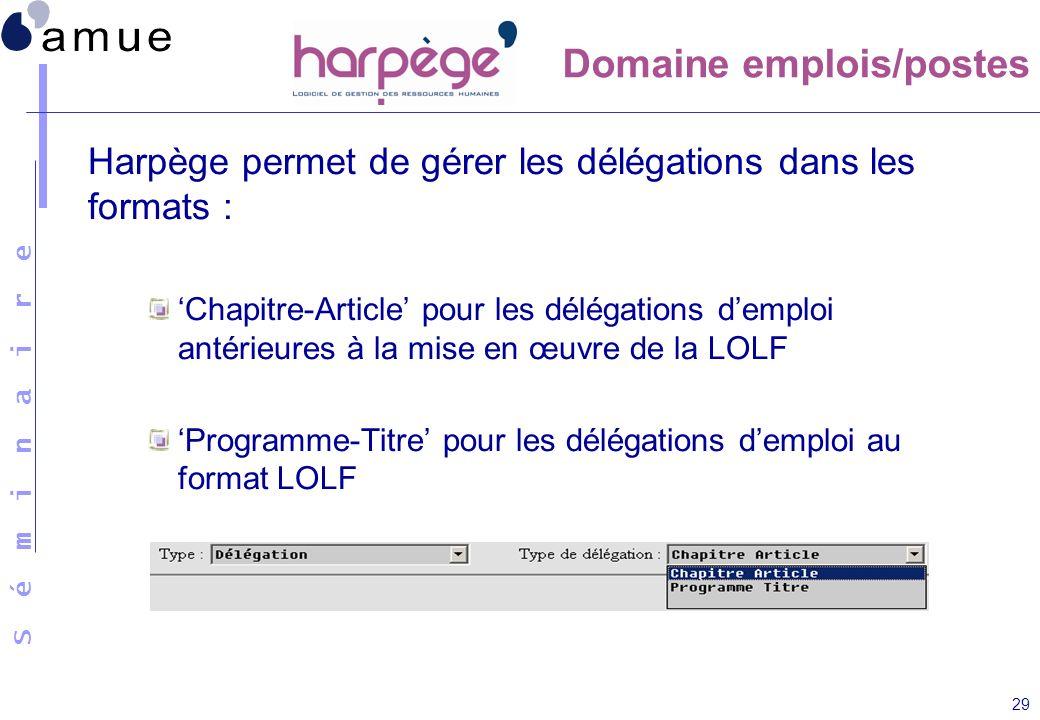 S é m i n a i r e 29 Harpège permet de gérer les délégations dans les formats : Chapitre-Article pour les délégations demploi antérieures à la mise en