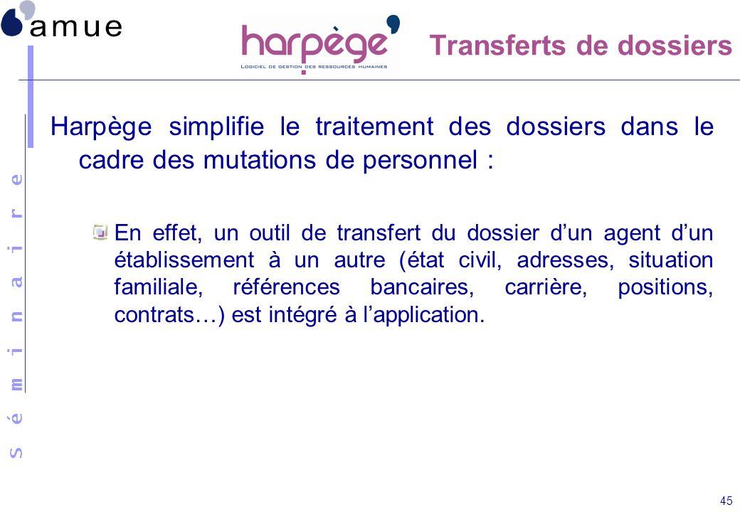 S é m i n a i r e 45 Harpège simplifie le traitement des dossiers dans le cadre des mutations de personnel : En effet, un outil de transfert du dossie