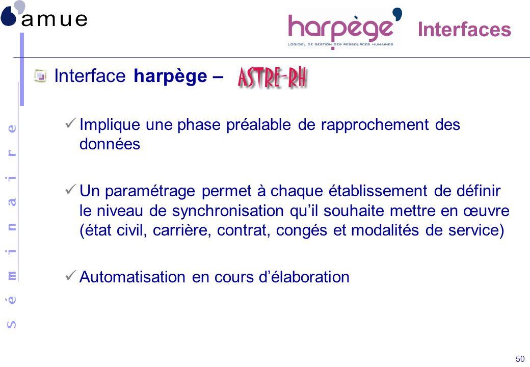 S é m i n a i r e 50 Interfaces Interface harpège – Implique une phase préalable de rapprochement des données Un paramétrage permet à chaque établisse