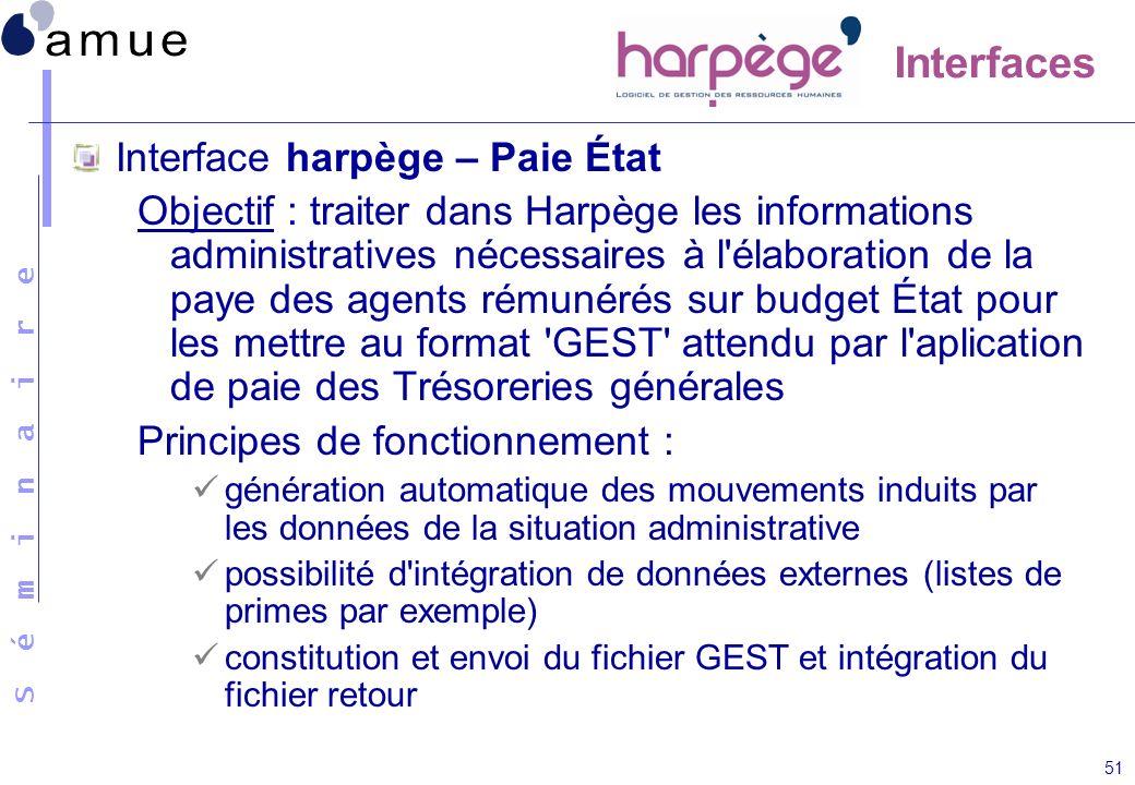 S é m i n a i r e 51 Interface harpège – Paie État Objectif : traiter dans Harpège les informations administratives nécessaires à l'élaboration de la