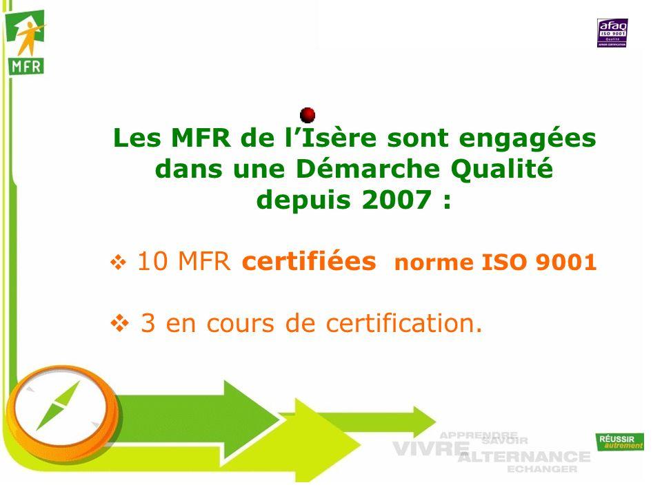 Les MFR de lIsère sont engagées dans une Démarche Qualité depuis 2007 : 10 MFR certifiées norme ISO 9001 3 en cours de certification.