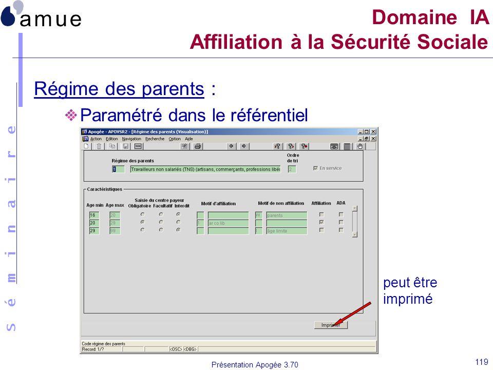 S é m i n a i r e Présentation Apogée 3.70 119 Régime des parents : Paramétré dans le référentiel Domaine IA Affiliation à la Sécurité Sociale peut êt