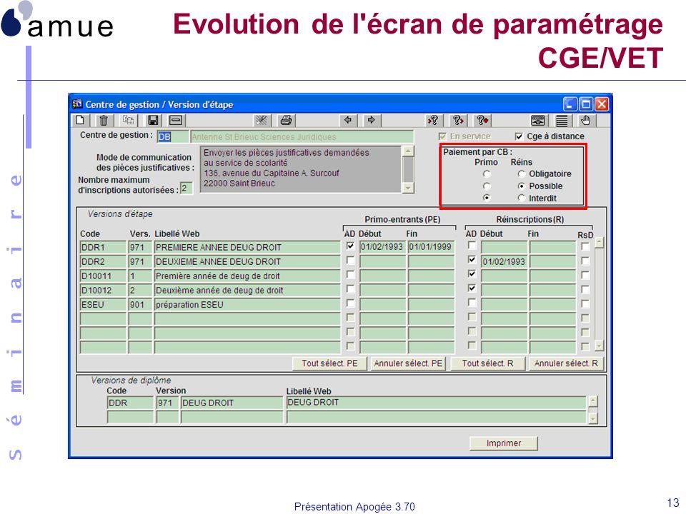 S é m i n a i r e Présentation Apogée 3.70 13 Evolution de l'écran de paramétrage CGE/VET