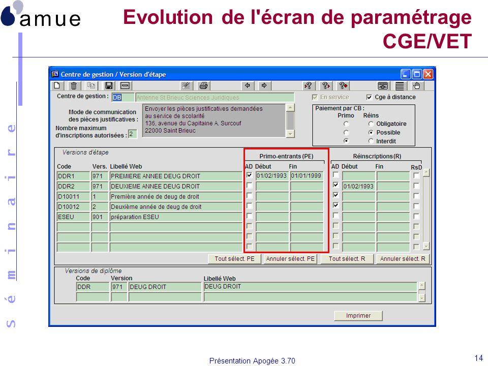 S é m i n a i r e Présentation Apogée 3.70 14 Evolution de l'écran de paramétrage CGE/VET