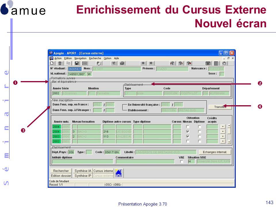 S é m i n a i r e Présentation Apogée 3.70 143 Enrichissement du Cursus Externe Nouvel écran