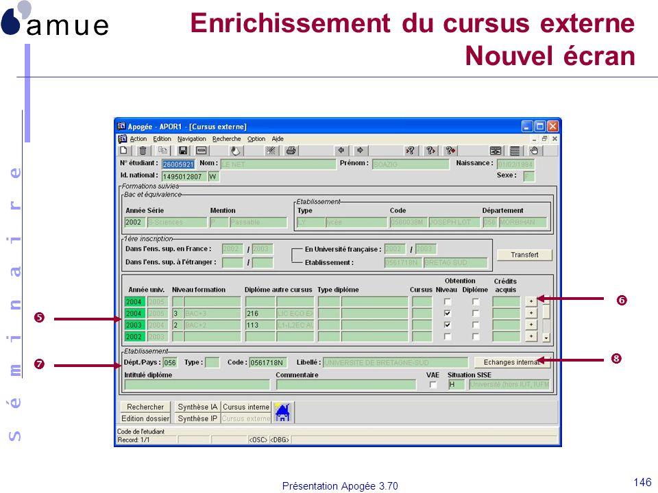 S é m i n a i r e Présentation Apogée 3.70 146 Enrichissement du cursus externe Nouvel écran