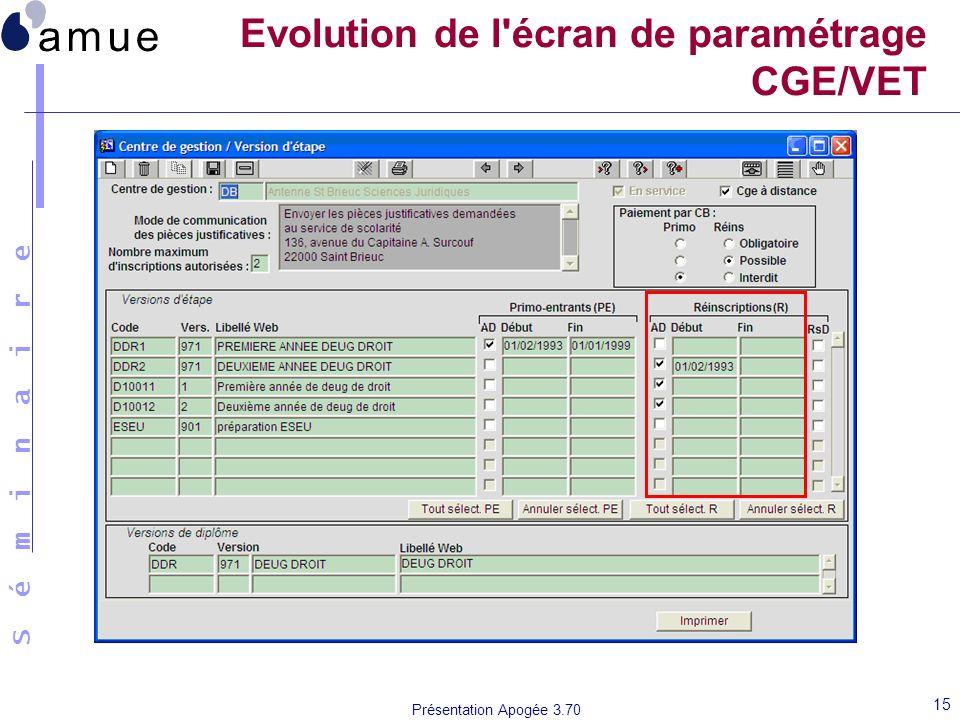 S é m i n a i r e Présentation Apogée 3.70 15 Evolution de l'écran de paramétrage CGE/VET