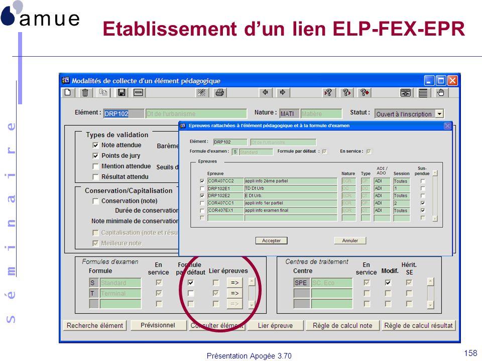 S é m i n a i r e Présentation Apogée 3.70 158 Etablissement dun lien ELP-FEX-EPR
