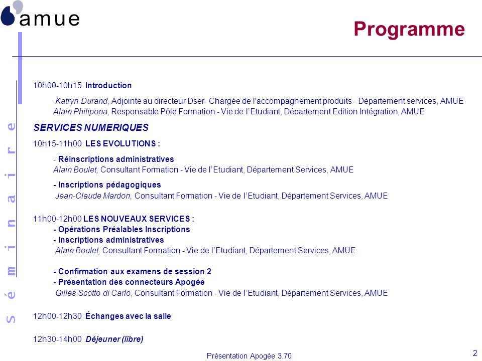 S é m i n a i r e Présentation Apogée 3.70 2 Programme 10h00-10h15 Introduction Katryn Durand, Adjointe au directeur Dser- Chargée de l'accompagnement