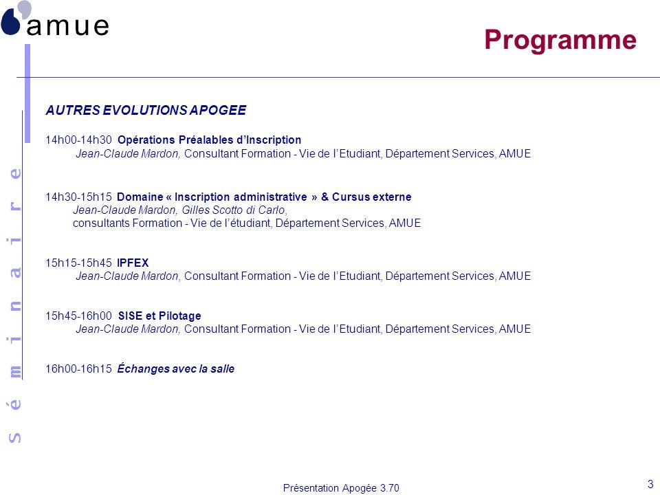 S é m i n a i r e Présentation Apogée 3.70 3 Programme AUTRES EVOLUTIONS APOGEE 14h00-14h30 Opérations Préalables dInscription Jean-Claude Mardon, Con