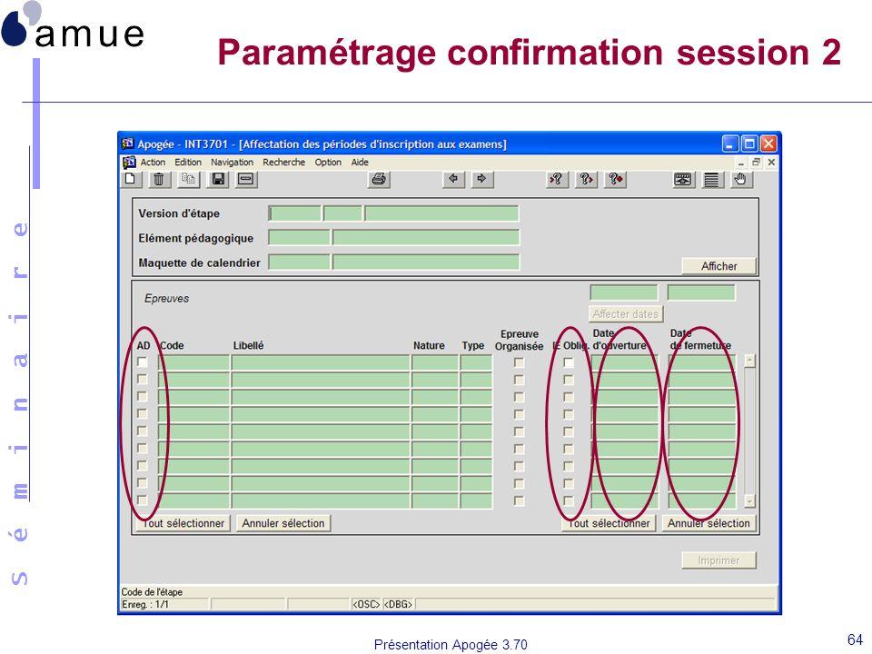 S é m i n a i r e Présentation Apogée 3.70 64 Paramétrage confirmation session 2