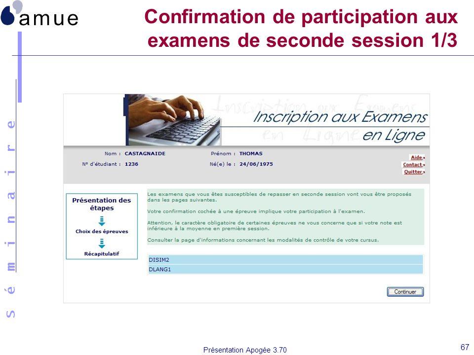 S é m i n a i r e Présentation Apogée 3.70 67 Confirmation de participation aux examens de seconde session 1/3