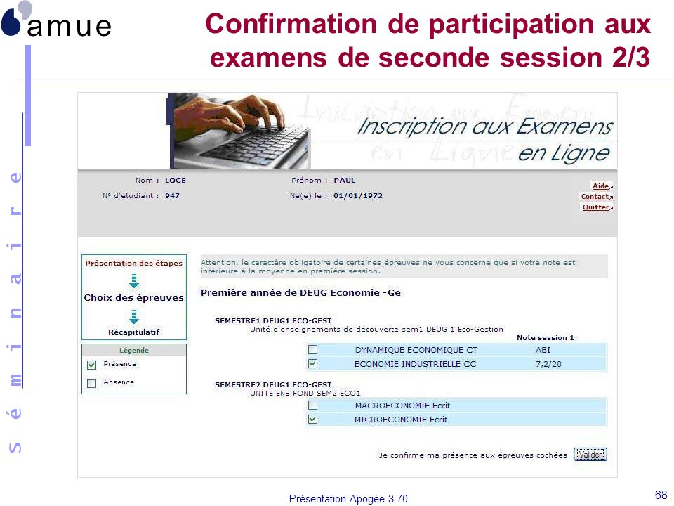 S é m i n a i r e Présentation Apogée 3.70 68 Confirmation de participation aux examens de seconde session 2/3