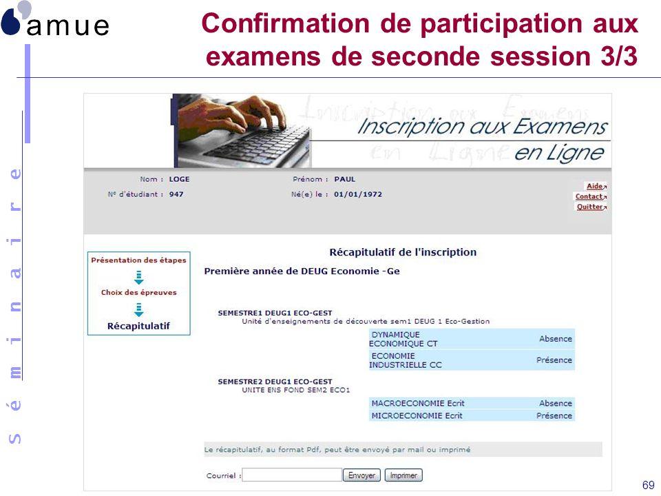 S é m i n a i r e Présentation Apogée 3.70 69 Confirmation de participation aux examens de seconde session 3/3