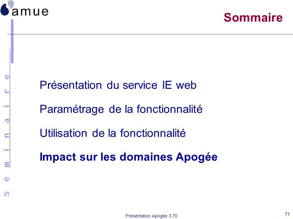 S é m i n a i r e Présentation Apogée 3.70 71 Sommaire Présentation du service IE web Paramétrage de la fonctionnalité Utilisation de la fonctionnalit
