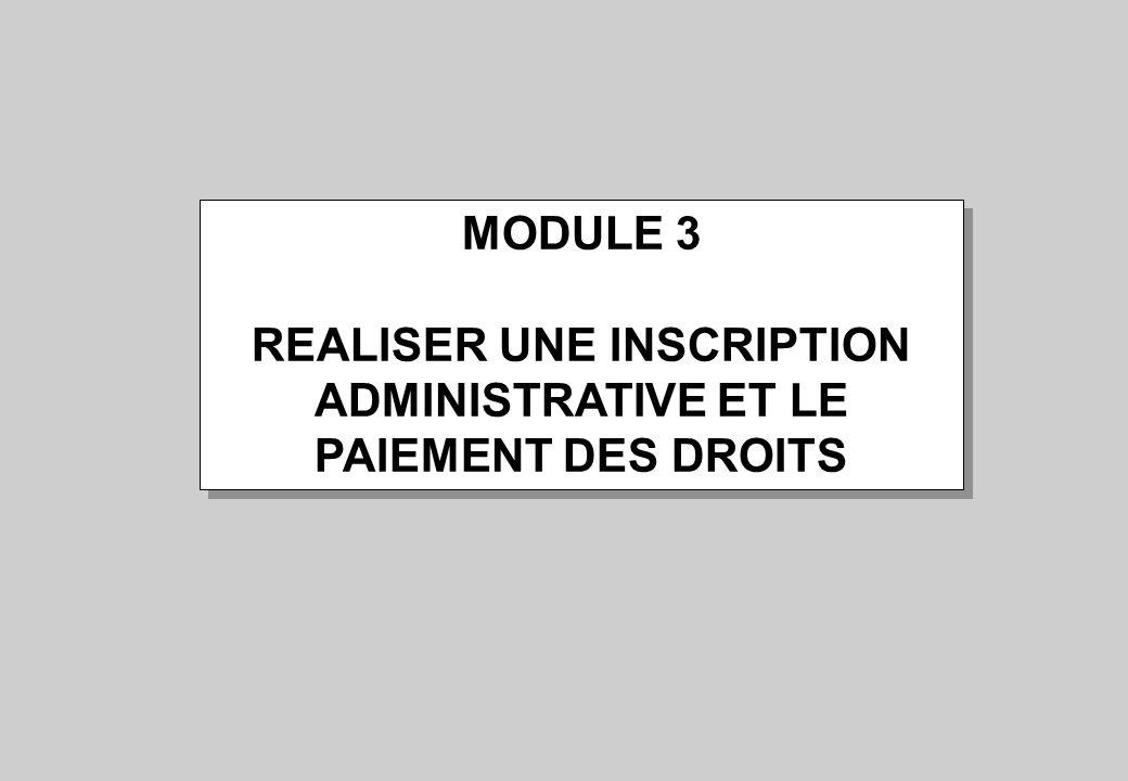 MODULE 3 REALISER UNE INSCRIPTION ADMINISTRATIVE ET LE PAIEMENT DES DROITS MODULE 3 REALISER UNE INSCRIPTION ADMINISTRATIVE ET LE PAIEMENT DES DROITS