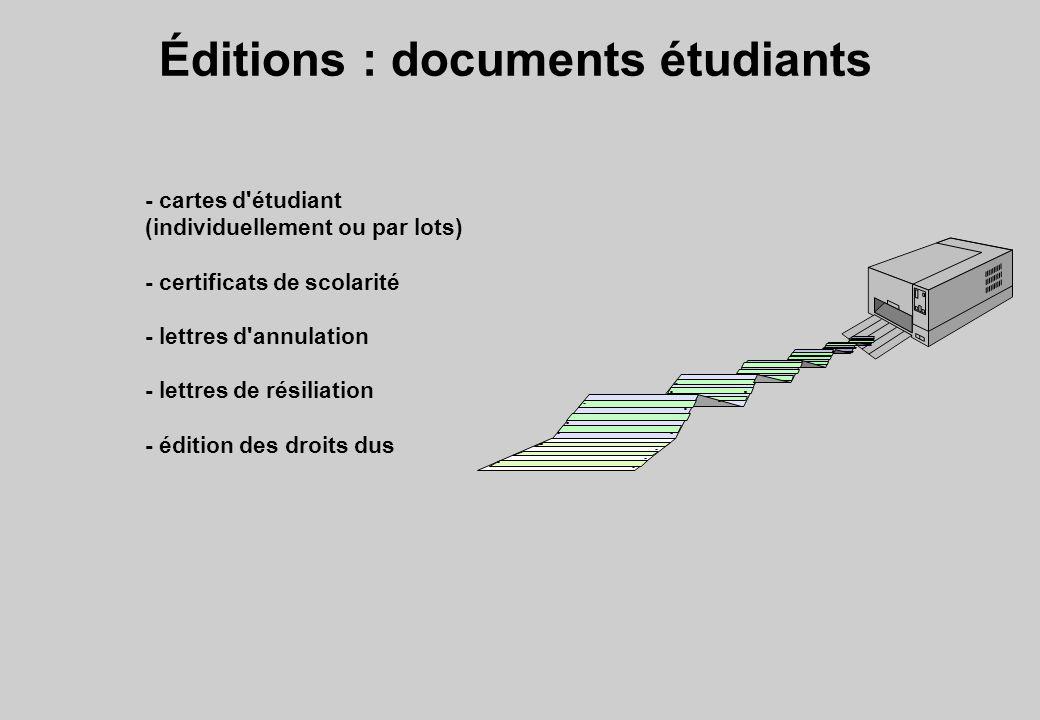 Éditions : documents étudiants - cartes d étudiant (individuellement ou par lots) - certificats de scolarité - lettres d annulation - lettres de résiliation - édition des droits dus