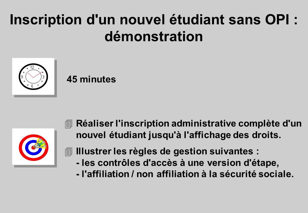 Inscription d un nouvel étudiant sans OPI : démonstration 12 6 3 9 45 minutes 4Réaliser l inscription administrative complète d un nouvel étudiant jusqu à l affichage des droits.