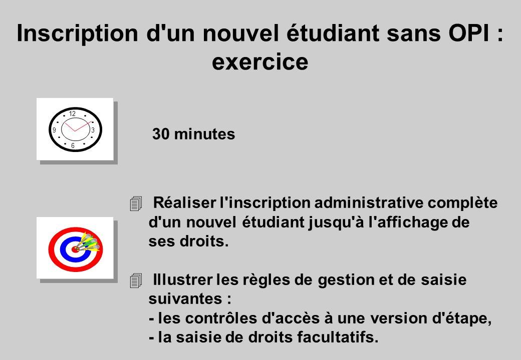 Inscription d'un nouvel étudiant sans OPI : exercice 12 6 3 9 30 minutes 4 Réaliser l'inscription administrative complète d'un nouvel étudiant jusqu'à