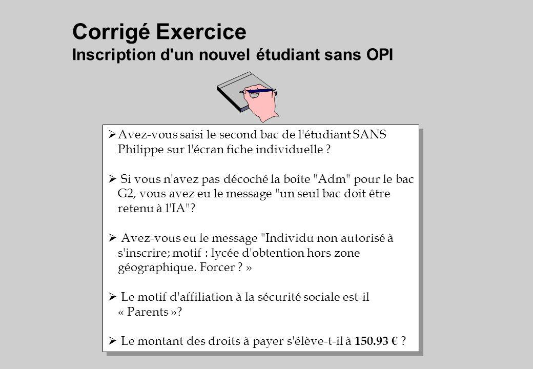 Corrigé Exercice Inscription d un nouvel étudiant sans OPI Avez-vous saisi le second bac de l étudiant SANS Philippe sur l écran fiche individuelle .