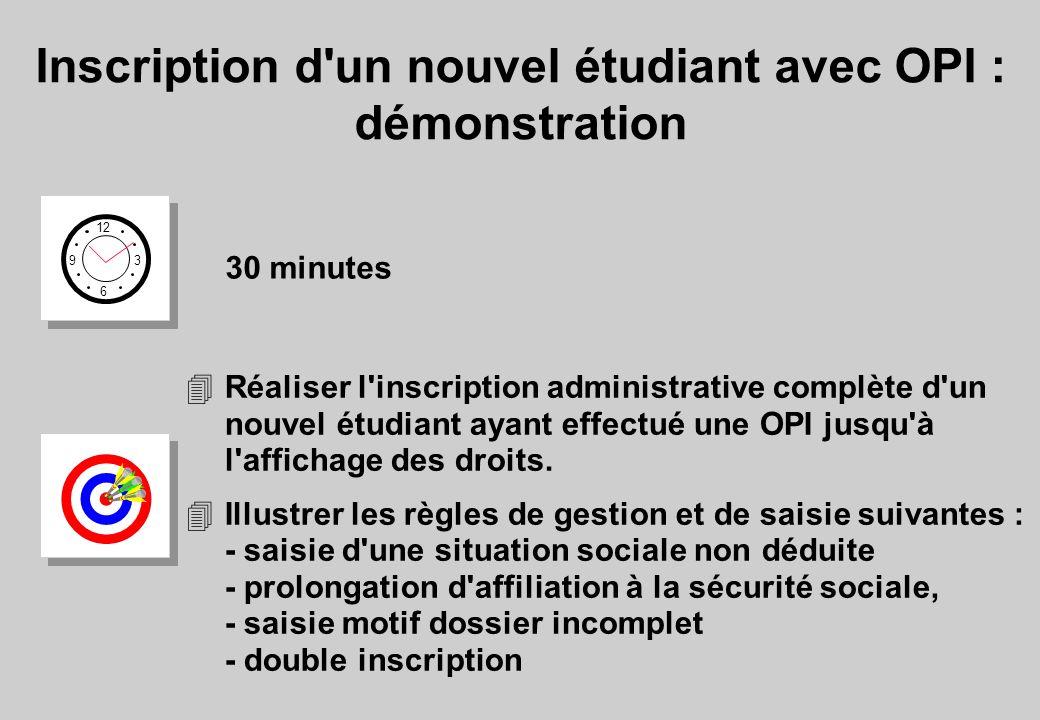 Inscription d un nouvel étudiant avec OPI : démonstration 12 6 3 9 30 minutes 4Réaliser l inscription administrative complète d un nouvel étudiant ayant effectué une OPI jusqu à l affichage des droits.