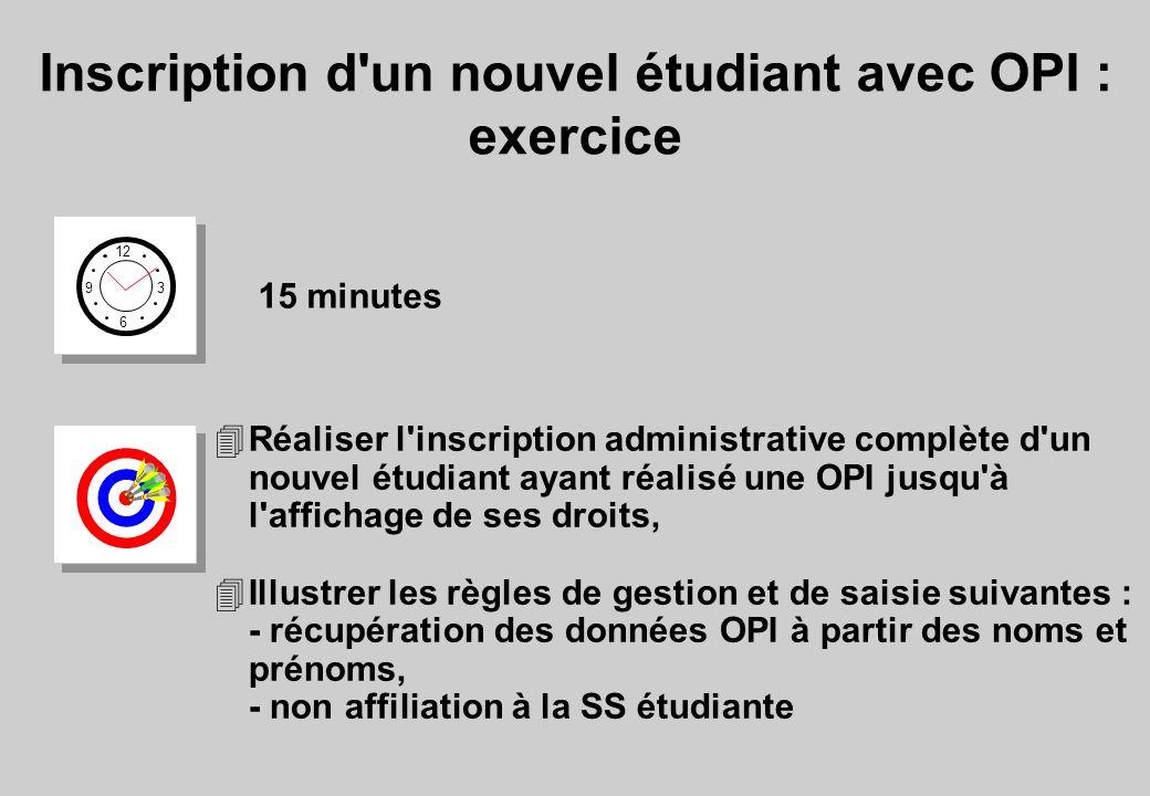 Inscription d'un nouvel étudiant avec OPI : exercice 12 6 3 9 15 minutes 4Réaliser l'inscription administrative complète d'un nouvel étudiant ayant ré