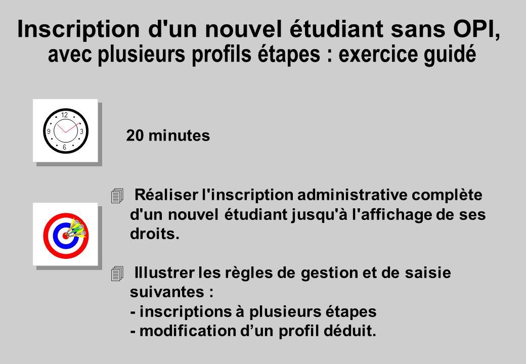 Inscription d'un nouvel étudiant sans OPI, avec plusieurs profils étapes : exercice guidé 12 6 3 9 20 minutes 4 Réaliser l'inscription administrative