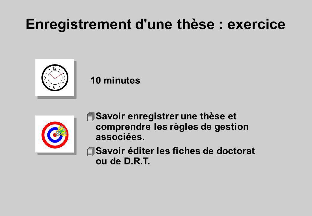 Enregistrement d'une thèse : exercice 12 6 3 9 10 minutes 4Savoir enregistrer une thèse et comprendre les règles de gestion associées. 4Savoir éditer