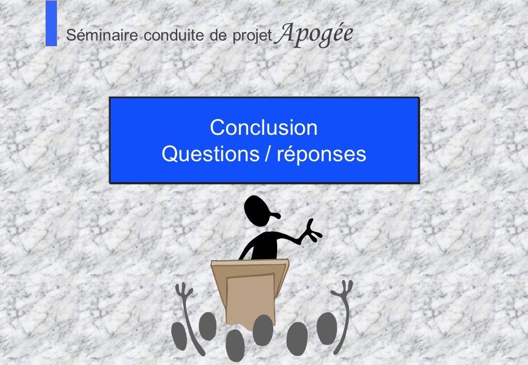 10 0 Séminaire Conduite de projet Apogée S Séminaire conduite de projet Apogée Conclusion Questions / réponses