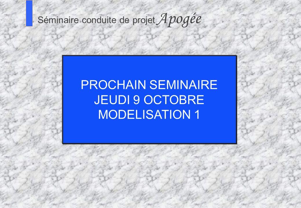 10 1 Séminaire Conduite de projet Apogée S Séminaire conduite de projet Apogée PROCHAIN SEMINAIRE JEUDI 9 OCTOBRE MODELISATION 1