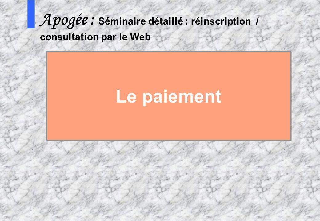 11 2 AMUE mars 2004 : Séminaire détaillé présentation Web S Apogée : Séminaire détaillé : réinscription / consultation par le Web Le paiement